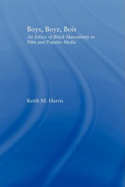 Books About Media - Boys, Boyz, Bois: An Ethics of Black Masculinity in Film and Popular Media