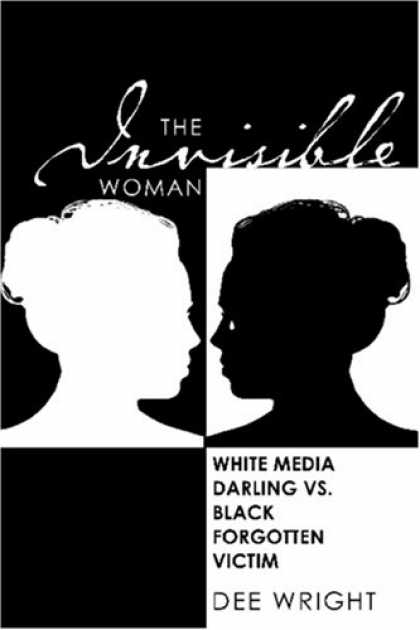 Books About Media - The Invisible Woman: White Media Darling vs. Black Forgotten Victim