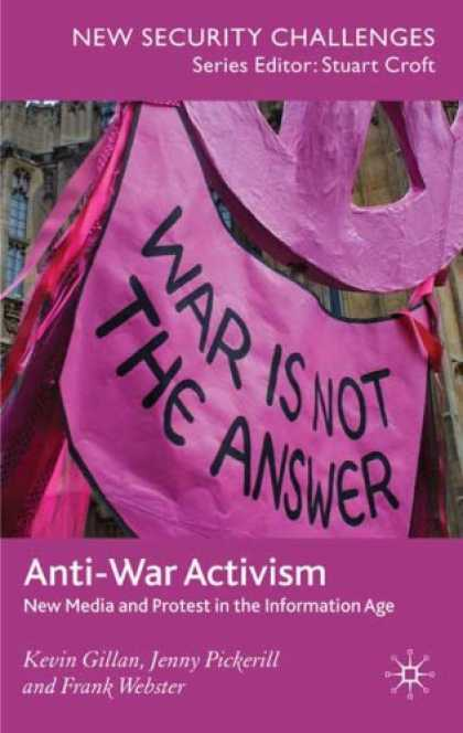 Books About Media - Anti-War Activism: New Media and Protest in the Information Age (New Security Ch