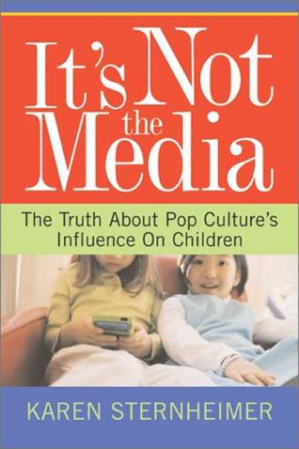 Books About Media - It's Not The Media: The Truth About Pop Culture's Influence On Children
