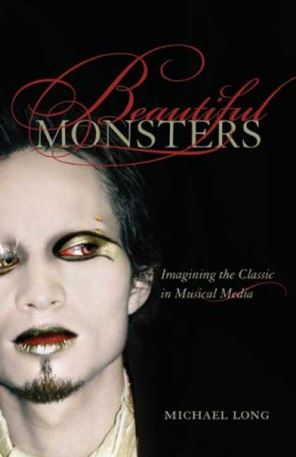 Books About Media - Beautiful Monsters: Imagining the Classic in Musical Media (California Studies i