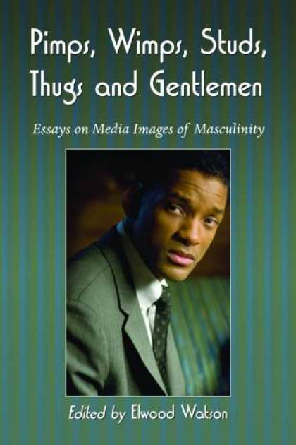 Books About Media - Pimps, Wimps, Studs, Thugs and Gentlemen: Essays on Media Images of Masculinity