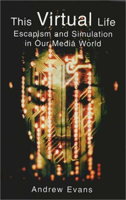 Books About Media - This Virtual Life: Escapism and Simulation in Our Media World
