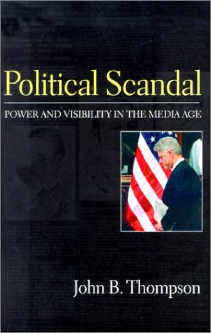 Books About Media - Political Scandal: Power and Visability in the Media Age