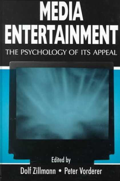 Books About Media - Media Entertainment: The Psychology of Its Appeal (Lea's Communication Series)