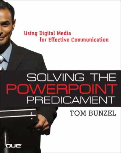 Books About Media - Solving the PowerPoint Predicament: Using Digital Media for Effective Communicat