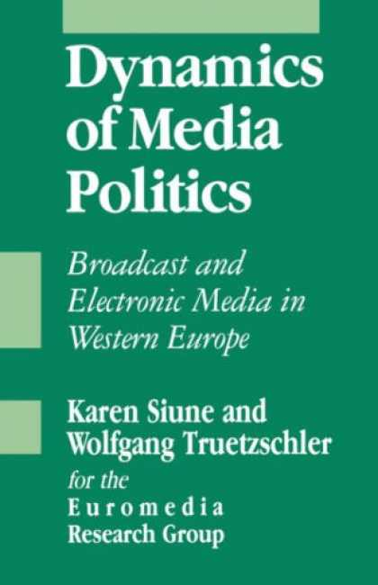 Books About Media - Dynamics of Media Politics: Broadcast and Electronic Media in Western Europe (SA