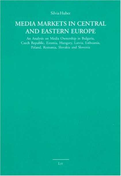 Books About Media - Media Markets in Central and Eastern Europe: An Analysis on Media Ownership in B