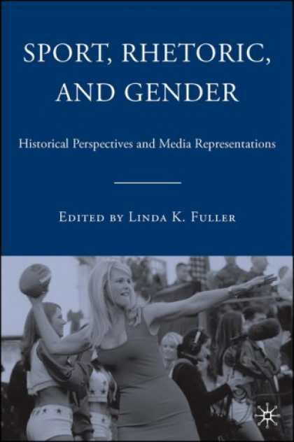 Books About Media - Sport, Rhetoric, and Gender: Historical Perspectives and Media Representations