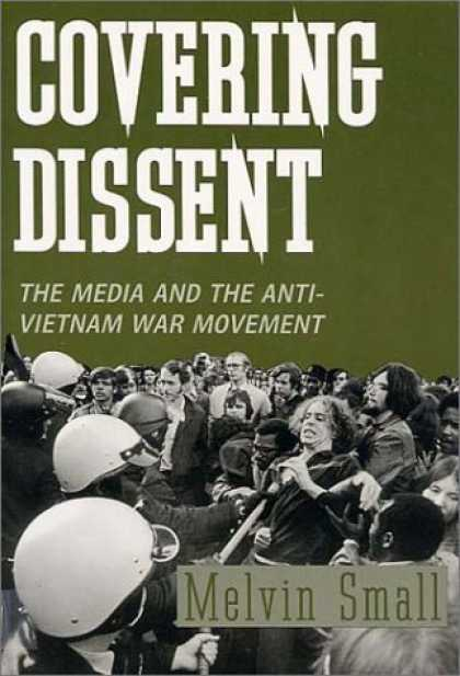 Books About Media - Covering Dissent: The Media and the Anti-Vietnam War Movement (Perspectives on t