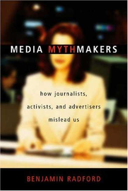 Books About Media - Media Mythmakers: How Journalists, Activists, and Advertisers Mislead Us