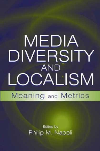 Books About Media - Media Diversity and Localism: Meaning and Metrics (LEA's Communication Series)