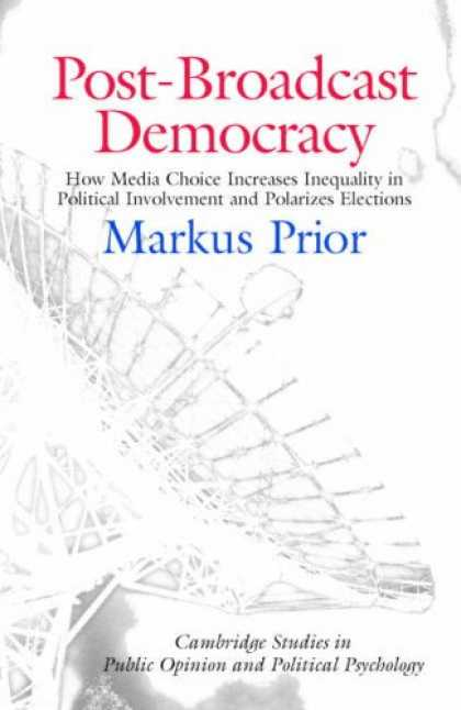 Books About Media - Post-Broadcast Democracy: How Media Choice Increases Inequality in Political Inv