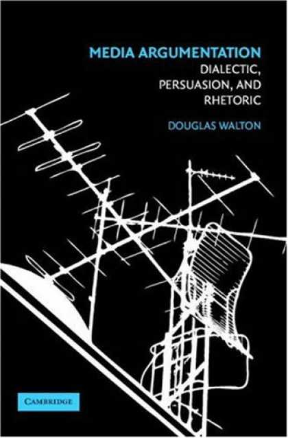 Books About Media - Media Argumentation: Dialect, Persuasion and Rhetoric