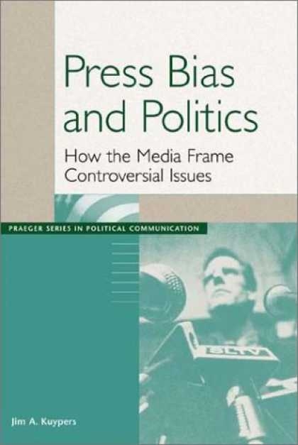 Books About Media - Press Bias and Politics: How the Media Frame Controversial Issues (Praeger Serie