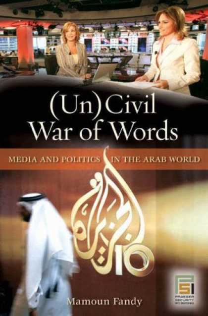 Books About Media - (Un)Civil War of Words: Media and Politics in the Arab World