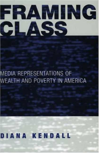 Books About Media - Framing Class: Media Representations of Wealth and Poverty in America