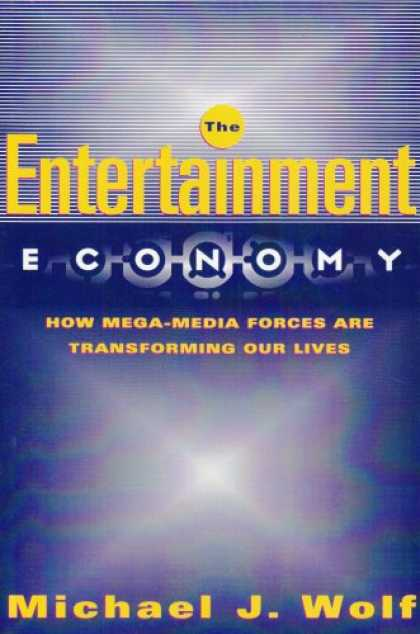 Books About Media - The Entertainment Economy: How Mega-Media Forces Are Transforming Our Lives