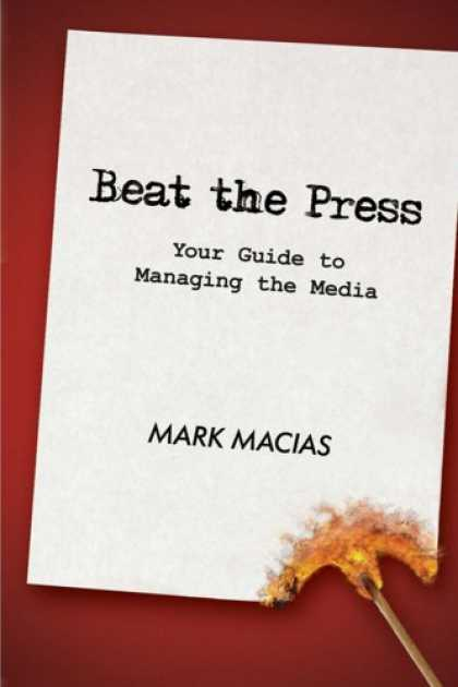Books About Media - Beat the Press: Your Guide to Managing the Media