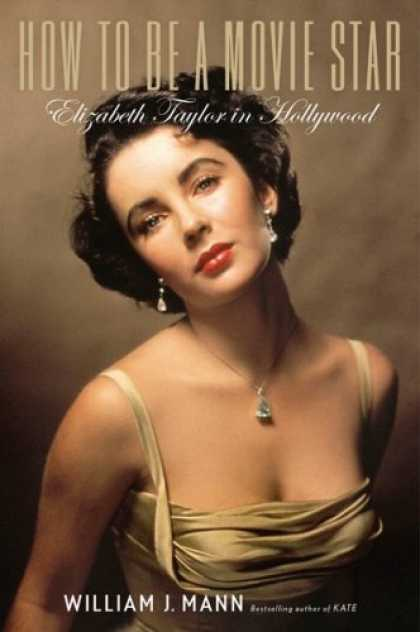 Books About Movies - How to Be a Movie Star: Elizabeth Taylor in Hollywood