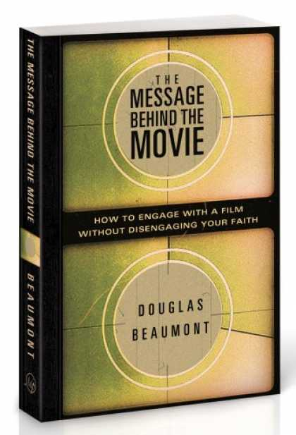 Books About Movies - The Message Behind the Movie: How to Engage With a Film Without Disengaging Your