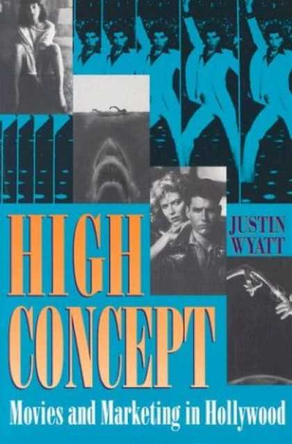 Books About Movies - High Concept: Movies and Marketing in Hollywood (Texas Film and Media Studies Se