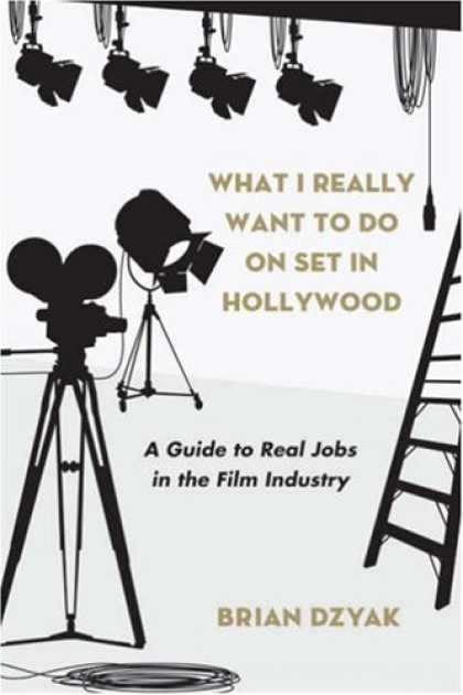 Books About Movies - What I Really Want to Do On Set in Hollywood: A Guide to Real Jobs in the Film I