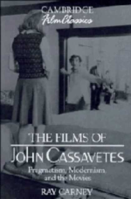 Books About Movies - The Films of John Cassavetes: Pragmatism, Modernism, and the Movies (Cambridge F
