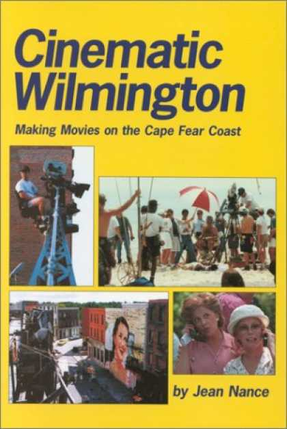 Books About Movies - Cinematic Wilmington : Making Movies on the Cape Fear Coast