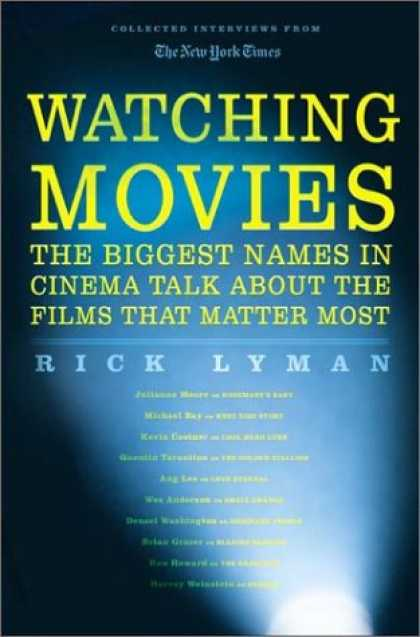 Books About Movies - Watching Movies: The Biggest Names in Cinema Talk about the Films that Matter Mo