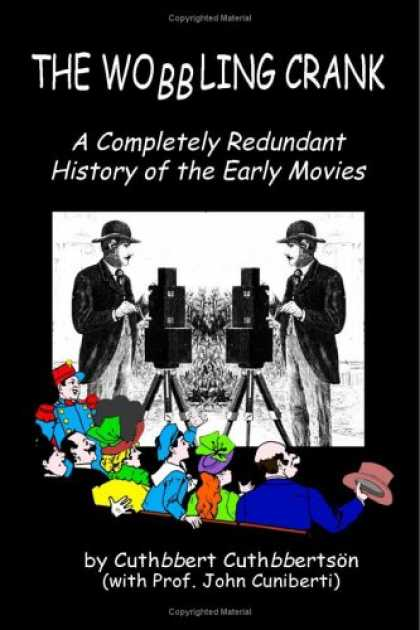 Books About Movies - The Wobbling Crank: A Completely Redundant History of the Early Movies
