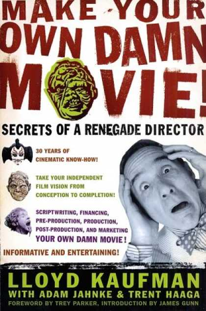 Books About Movies - Make Your Own Damn Movie!: Secrets of a Renegade Director