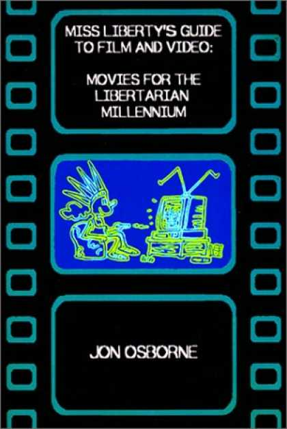 Books About Movies - Miss Liberty's Guide to Film and Video: Movies for the Libertarian Millennium