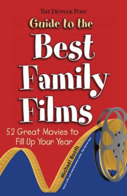 Books About Movies - The Denver Post Guide to Best Family Films: 52 Great Movies to Fill Up Your Year