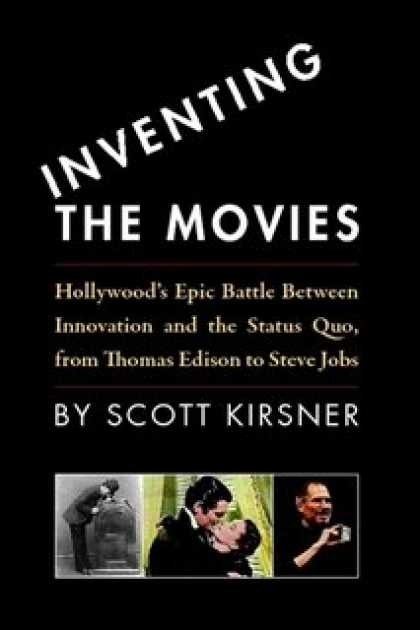 Books About Movies - Inventing the Movies: Hollywood's Epic Battle Between Innovation and the Status