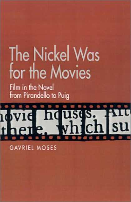 Books About Movies - The Nickel Was for the Movies: Film in the Novel from Pirandello to Puig