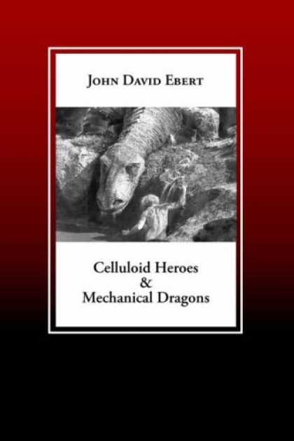 Books About Movies - Celluloid Heroes & Mechanical Dragons: Film as the Mythology of Electronic Socie