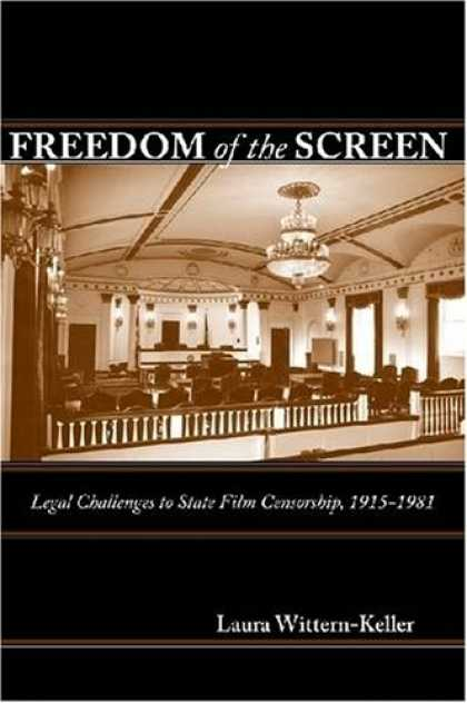 Books About Movies - Freedom of the Screen: Legal Challenges to State Film Censorship, 1915-1981