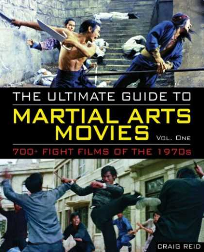 Books About Movies - The Ultimate Guide to Martial Arts Movies: 700+ Fight Films of the 1970s