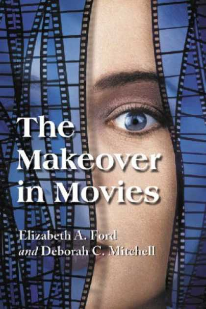 Books About Movies - The Makeover in Movies: Before and After in Hollywood Films, 1941-2002