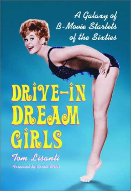 Books About Movies - Drive-In Dream Girls: A Galaxy of B-Movie Starlets of the Sixties