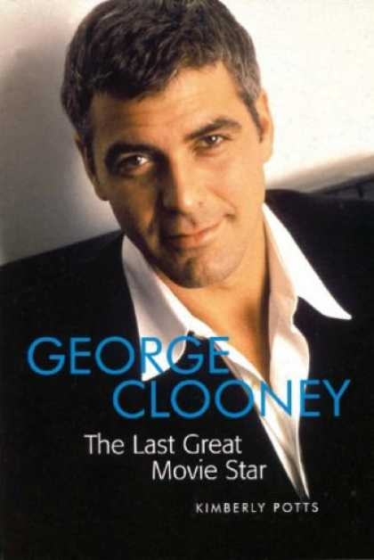 Books About Movies - George Clooney: The Last Great Movie Star