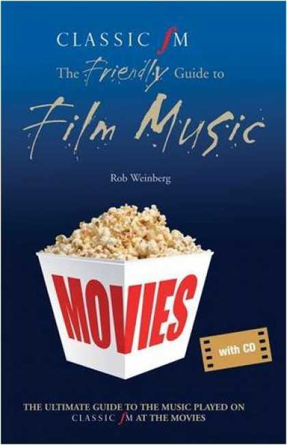 "Books About Movies - ""Classic FM"" at the Movies: The Friendly Guide to Film Music"