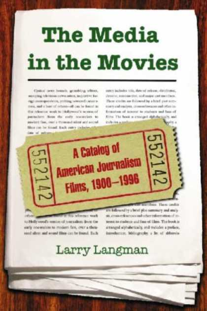 Books About Movies - The Media in the Movies: A Catalog of American Journalism Films, 1900-1996