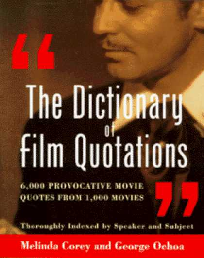 Books About Movies - The Dictionary of Film Quotations: 6,000 Provocative Movie Quotes from 1,000 Mov