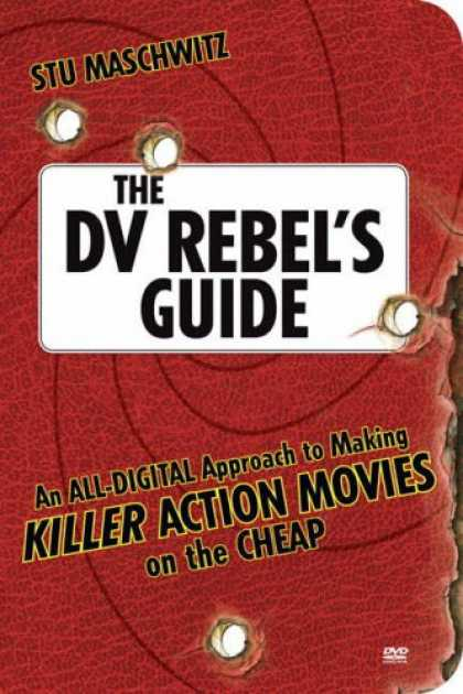 Books About Movies - The DV Rebel's Guide: An All-Digital Approach to Making Killer Action Movies on