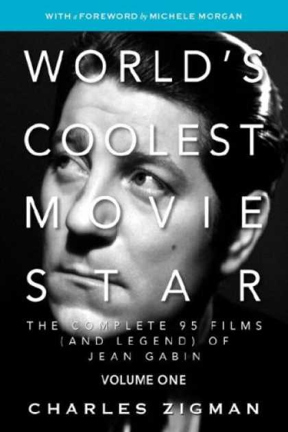 Books About Movies - World's Coolest Movie Star: The Complete 95 Films (and Legend) of Jean Gabin, Vo