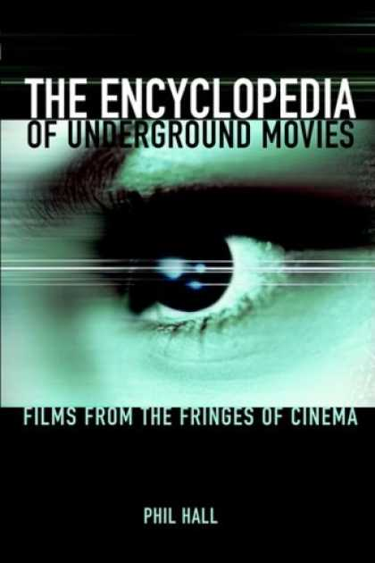 Books About Movies - The Encyclopedia of Underground Movies: Films from the Fringes of Cinema