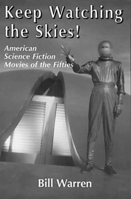 Books About Movies - Keep Watching the Skies! American Science Fiction Movies of the Fifties (2 Volum