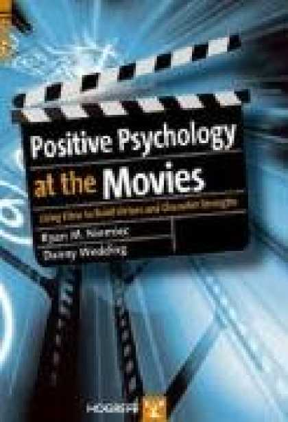 Books About Movies - Positive Psychology At The Movies: Using Films to Build Virtues and Character St